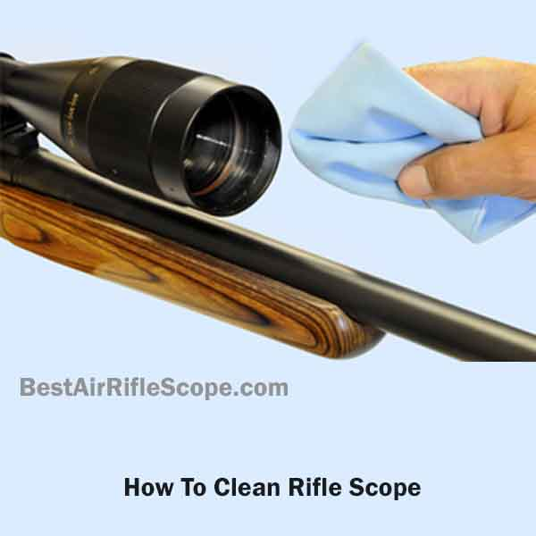 How to clean rifle scope